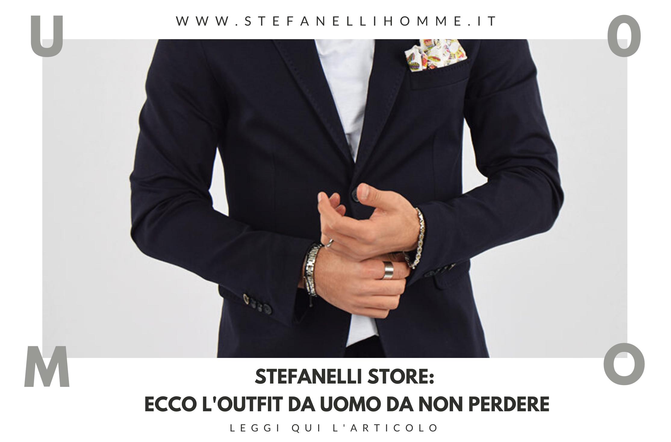 Stefanelli Store: ecco l'outfit da uomo da non perdere